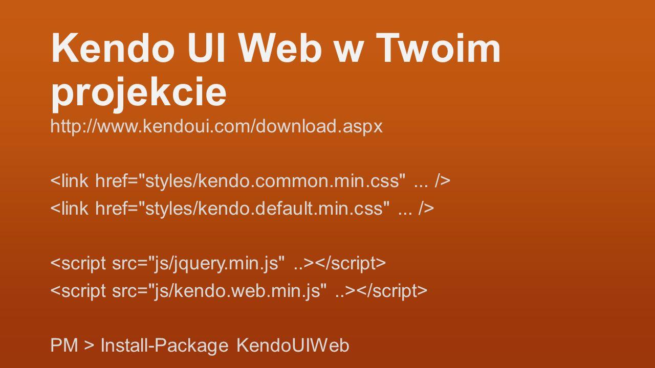 Kendo UI Web w Twoim projekcie http://www.kendoui.com/download.aspx PM > Install-Package KendoUIWeb