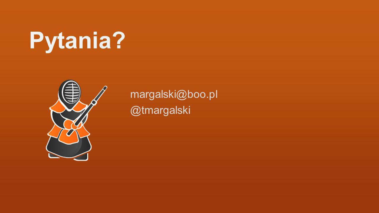 Pytania? margalski@boo.pl @tmargalski