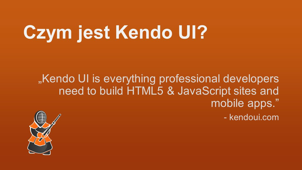 Czym jest Kendo UI? Kendo UI is everything professional developers need to build HTML5 & JavaScript sites and mobile apps. - kendoui.com