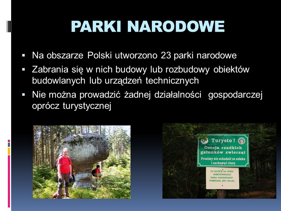 PARKI NARODOWE Na obszarze Polski utworzono 23 parki narodowe Zabrania się w nich budowy lub rozbudowy obiektów budowlanych lub urządzeń technicznych