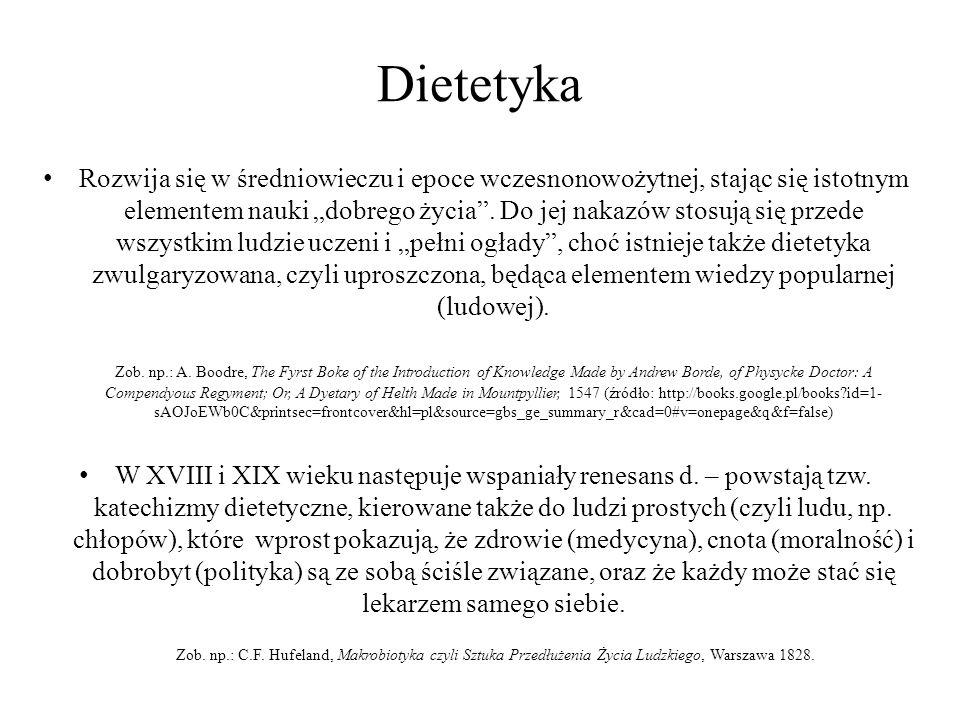 Dietetyka Rozwija się w średniowieczu i epoce wczesnonowożytnej, stając się istotnym elementem nauki dobrego życia. Do jej nakazów stosują się przede