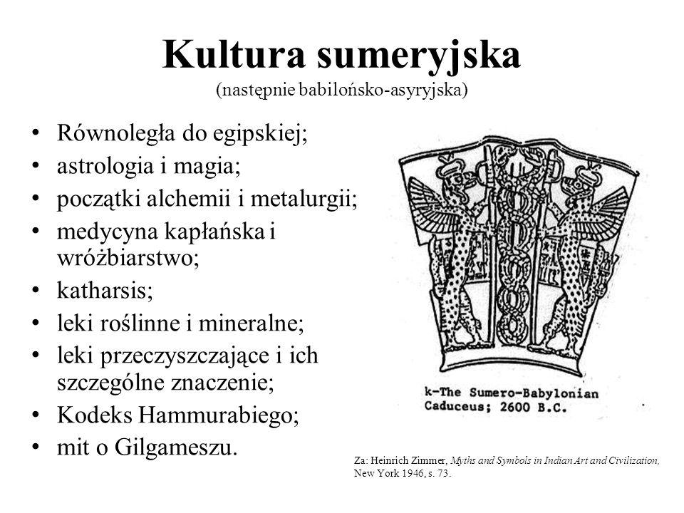 Kultura sumeryjska (następnie babilońsko-asyryjska) Równoległa do egipskiej; astrologia i magia; początki alchemii i metalurgii; medycyna kapłańska i