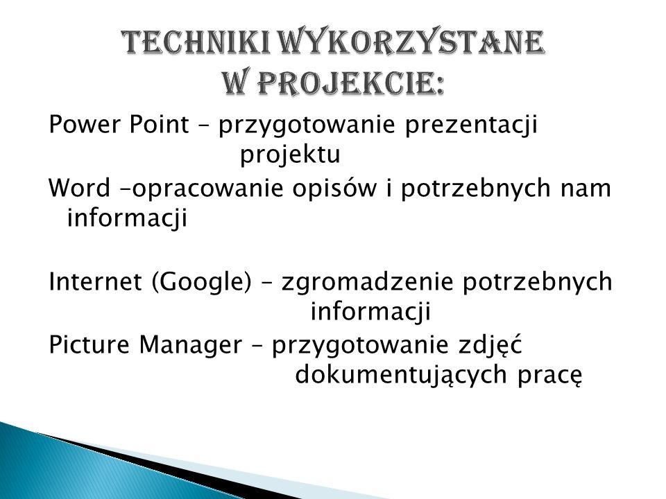 Power Point – przygotowanie prezentacji projektu Word –opracowanie opisów i potrzebnych nam informacji Internet (Google) – zgromadzenie potrzebnych in