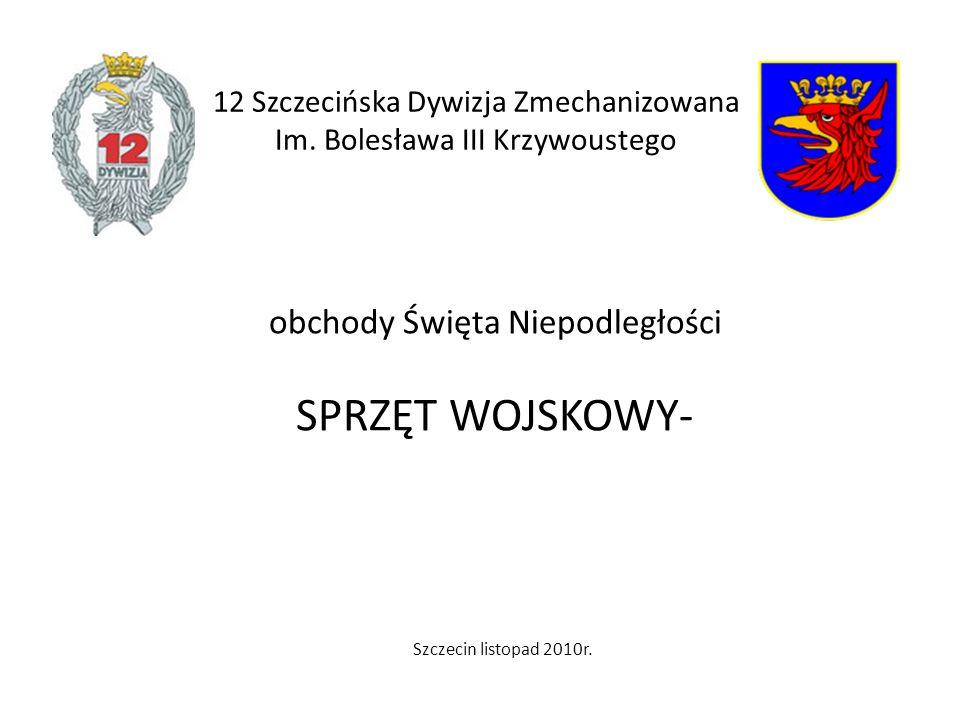 obchody Święta Niepodległości SPRZĘT WOJSKOWY- 12 Szczecińska Dywizja Zmechanizowana Im. Bolesława III Krzywoustego Szczecin listopad 2010r.