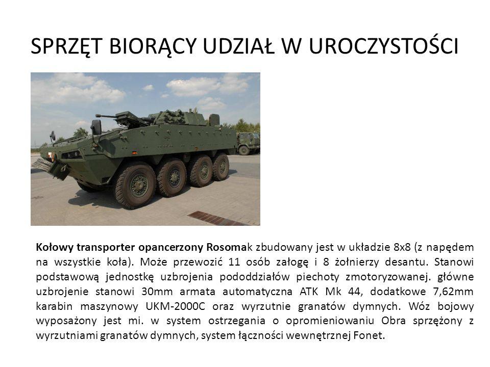 SPRZĘT BIORĄCY UDZIAŁ W UROCZYSTOŚCI Kołowy transporter opancerzony Rosomak zbudowany jest w układzie 8x8 (z napędem na wszystkie koła). Może przewozi