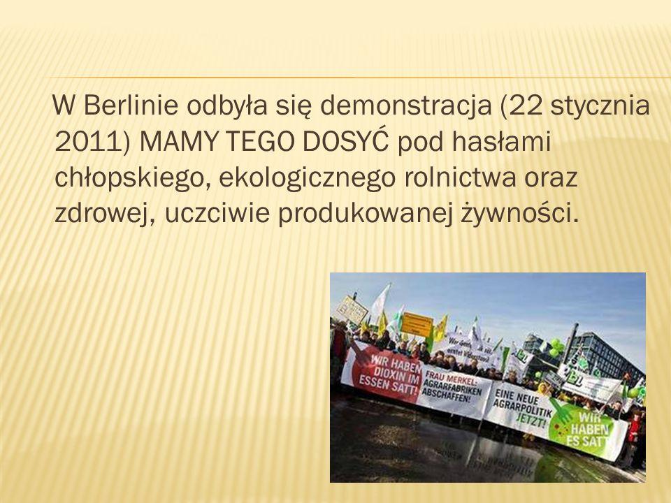 W Berlinie odbyła się demonstracja (22 stycznia 2011) MAMY TEGO DOSYĆ pod hasłami chłopskiego, ekologicznego rolnictwa oraz zdrowej, uczciwie produkowanej żywności.