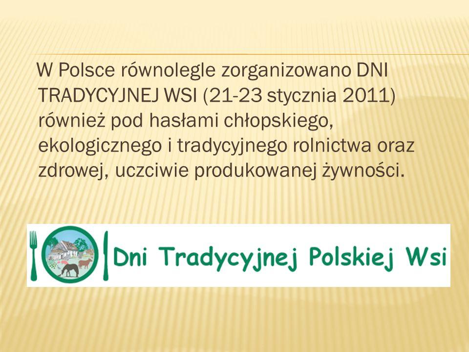 W Polsce równolegle zorganizowano DNI TRADYCYJNEJ WSI (21-23 stycznia 2011) również pod hasłami chłopskiego, ekologicznego i tradycyjnego rolnictwa or