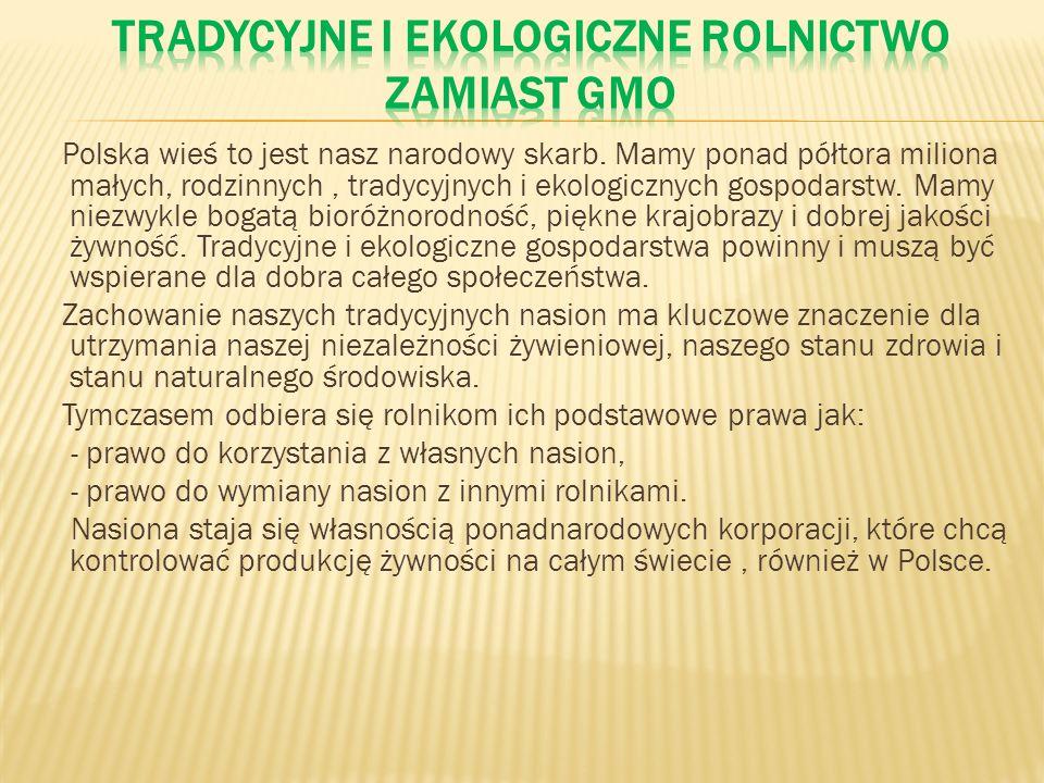 Polska wieś to jest nasz narodowy skarb. Mamy ponad półtora miliona małych, rodzinnych, tradycyjnych i ekologicznych gospodarstw. Mamy niezwykle bogat