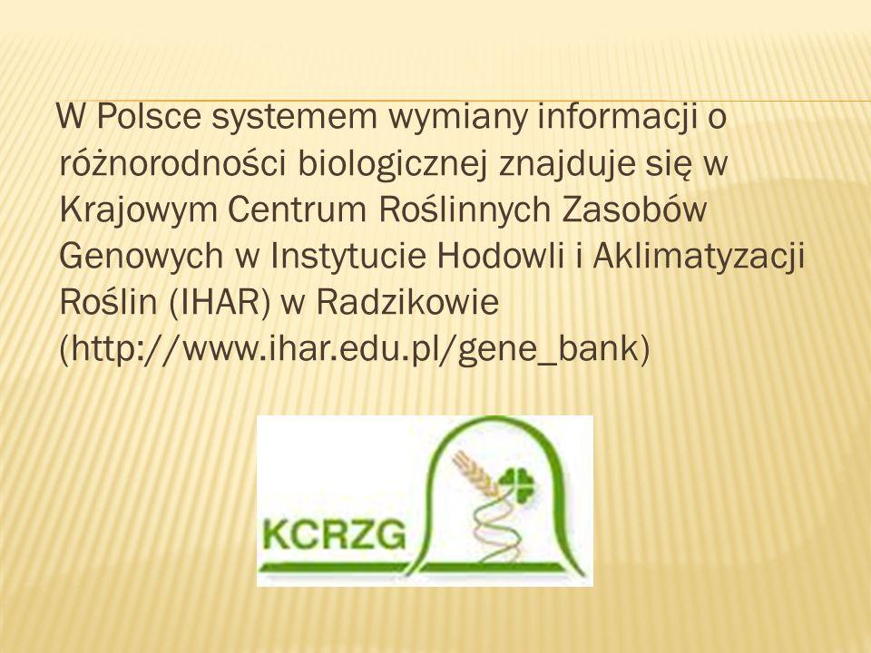 W Polsce systemem wymiany informacji o różnorodności biologicznej znajduje się w Krajowym Centrum Roślinnych Zasobów Genowych w Instytucie Hodowli i A