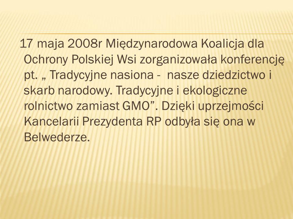 17 maja 2008r Międzynarodowa Koalicja dla Ochrony Polskiej Wsi zorganizowała konferencję pt. Tradycyjne nasiona - nasze dziedzictwo i skarb narodowy.