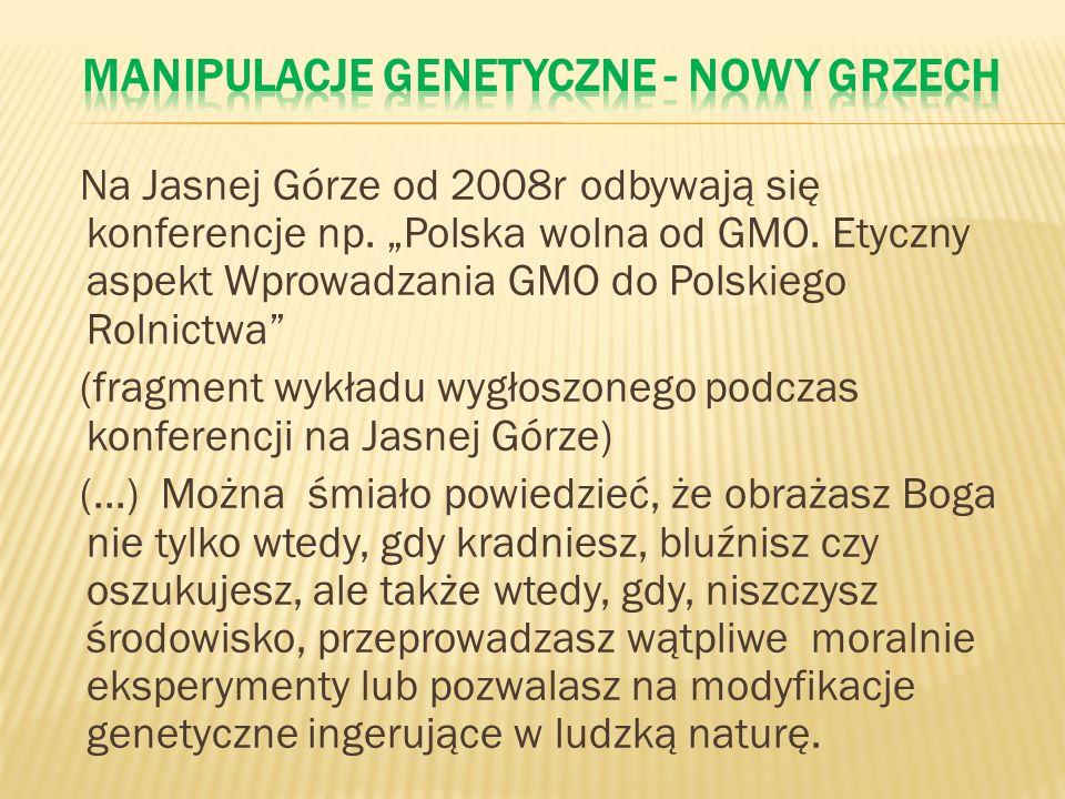 Na Jasnej Górze od 2008r odbywają się konferencje np. Polska wolna od GMO. Etyczny aspekt Wprowadzania GMO do Polskiego Rolnictwa (fragment wykładu wy