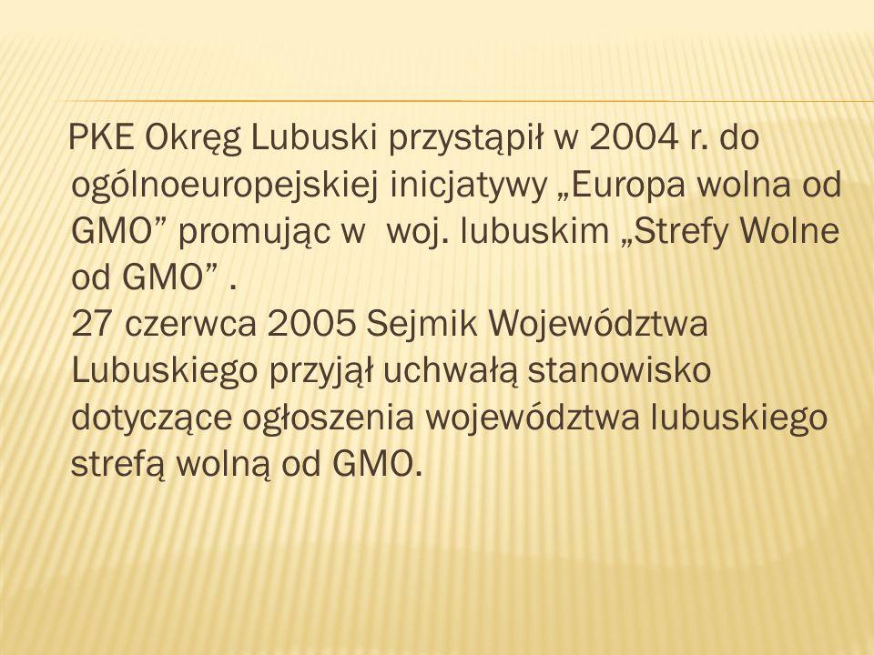 PKE Okręg Lubuski przystąpił w 2004 r. do ogólnoeuropejskiej inicjatywy Europa wolna od GMO promując w woj. lubuskim Strefy Wolne od GMO. 27 czerwca 2