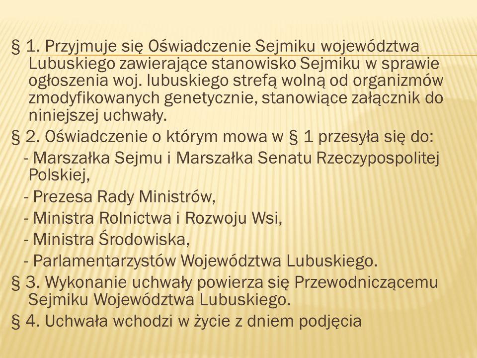 § 1. Przyjmuje się Oświadczenie Sejmiku województwa Lubuskiego zawierające stanowisko Sejmiku w sprawie ogłoszenia woj. lubuskiego strefą wolną od org