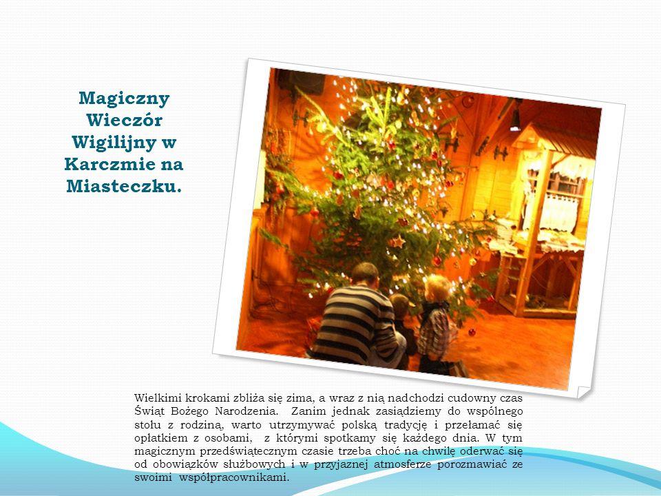 Magiczny Wieczór Wigilijny w Karczmie na Miasteczku. Wielkimi krokami zbliża się zima, a wraz z nią nadchodzi cudowny czas Świąt Bożego Narodzenia. Za