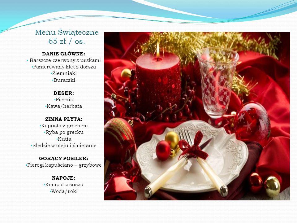 Menu Świąteczne 65 zł / os. DANIE GŁÓWNE: Barszcze czerwony z uszkami Panierowany filet z dorsza Ziemniaki Buraczki DESER: Piernik Kawa/herbata ZIMNA