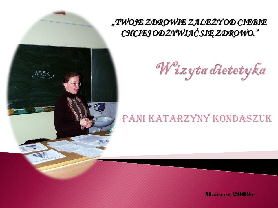 PANI KatarzynY Kondaszuk Marzec 2009r TWOJE ZDROWIE ZALEŻY OD CIEBIE CHCIEJ ODŻYWIAĆ SIĘ ZDROWO.