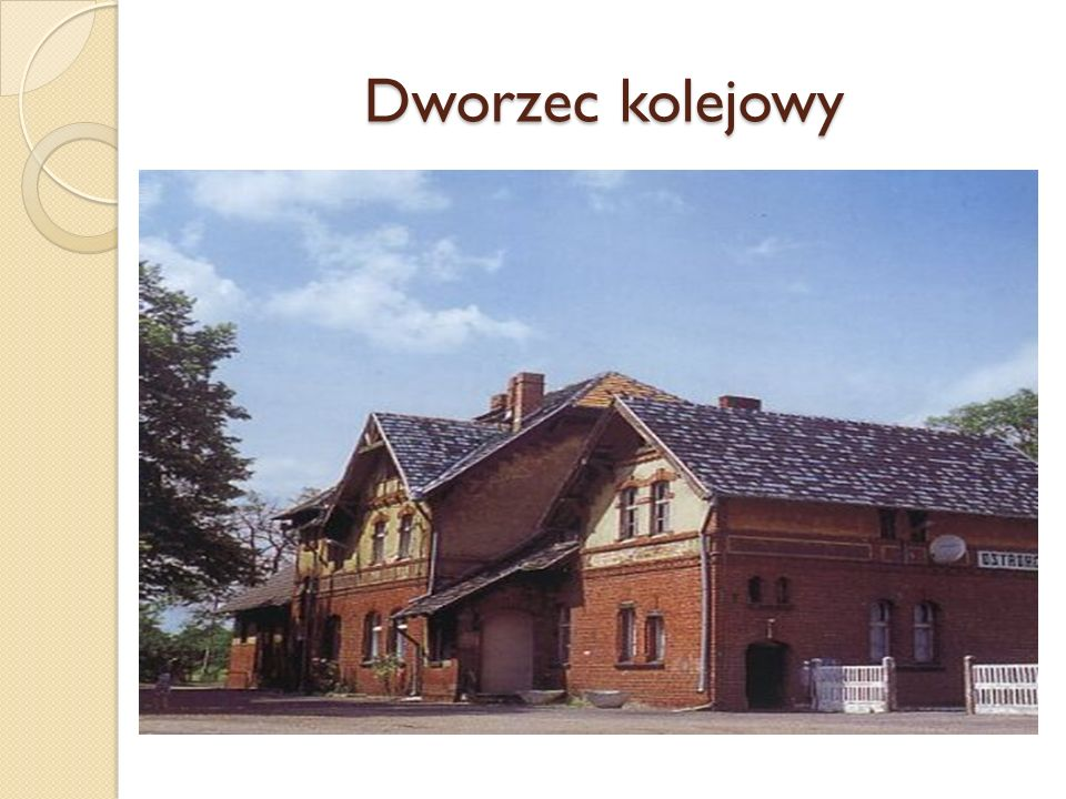 DWORZEC KOLEJOWY (ul.Dworcowa 3) zbudowany przed 1907r.