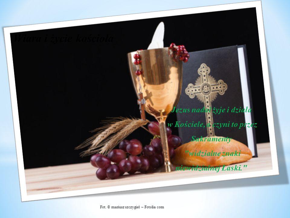 Wiara i życie kościoła Jezus nadal żyje i działa w Kościele, a czyni to przez Sakramenty