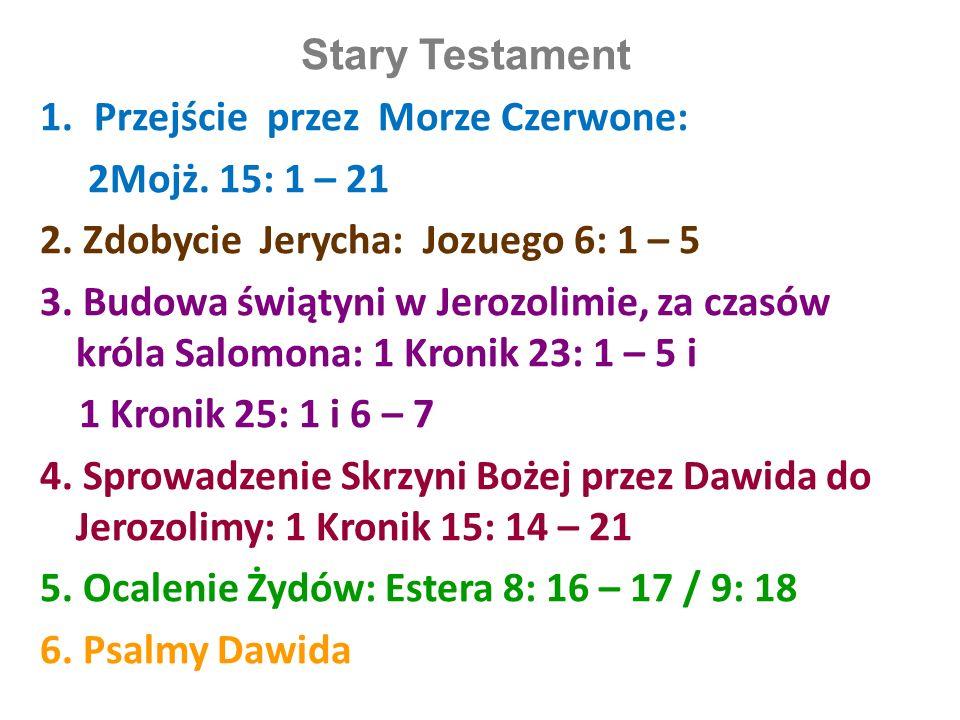 Stary Testament 1.Przejście przez Morze Czerwone: 2Mojż. 15: 1 – 21 2. Zdobycie Jerycha: Jozuego 6: 1 – 5 3. Budowa świątyni w Jerozolimie, za czasów