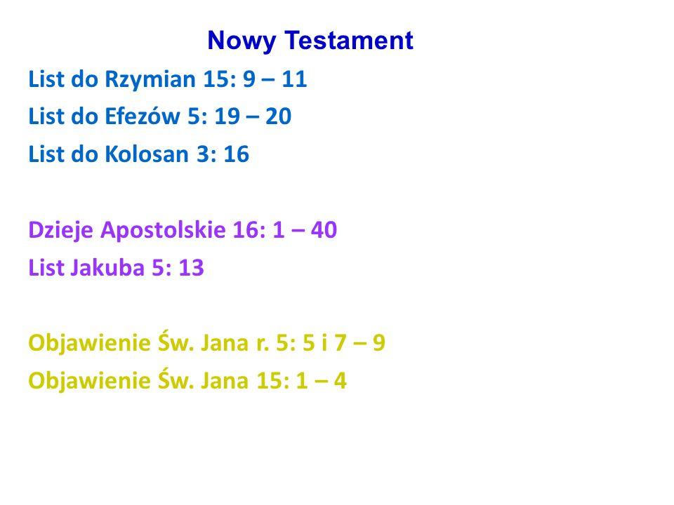 Nowy Testament List do Rzymian 15: 9 – 11 List do Efezów 5: 19 – 20 List do Kolosan 3: 16 Dzieje Apostolskie 16: 1 – 40 List Jakuba 5: 13 Objawienie Ś