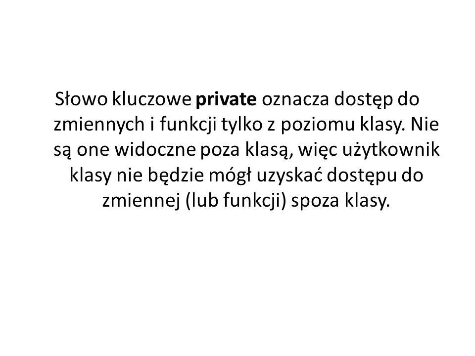 Słowo kluczowe protected ma takie same własności co słowo kluczowe private.