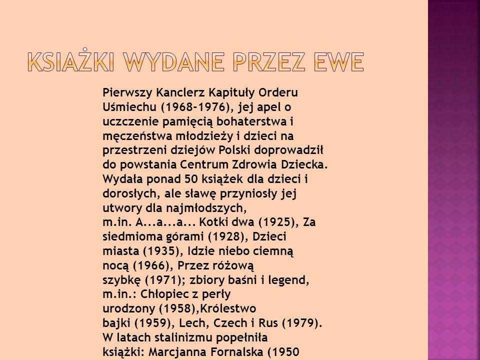 Pierwszy Kanclerz Kapituły Orderu Uśmiechu (1968-1976), jej apel o uczczenie pamięcią bohaterstwa i męczeństwa młodzieży i dzieci na przestrzeni dziejów Polski doprowadził do powstania Centrum Zdrowia Dziecka.