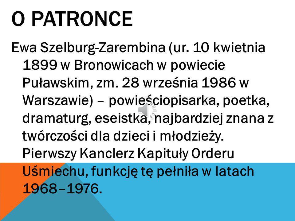 O PATRONCE Ewa Szelburg-Zarembina (ur.10 kwietnia 1899 w Bronowicach w powiecie Puławskim, zm.