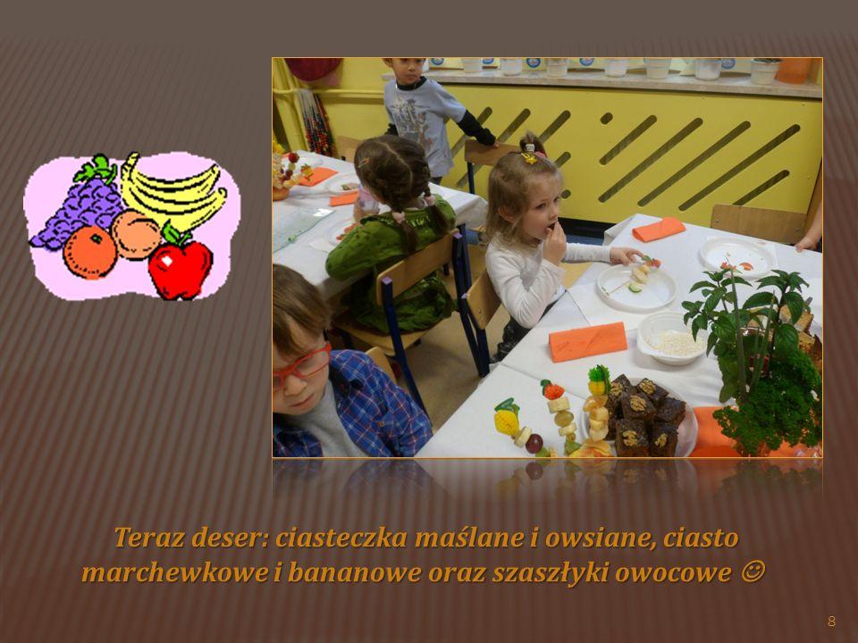 Teraz deser: ciasteczka maślane i owsiane, ciasto marchewkowe i bananowe oraz szaszłyki owocowe Teraz deser: ciasteczka maślane i owsiane, ciasto marchewkowe i bananowe oraz szaszłyki owocowe 8