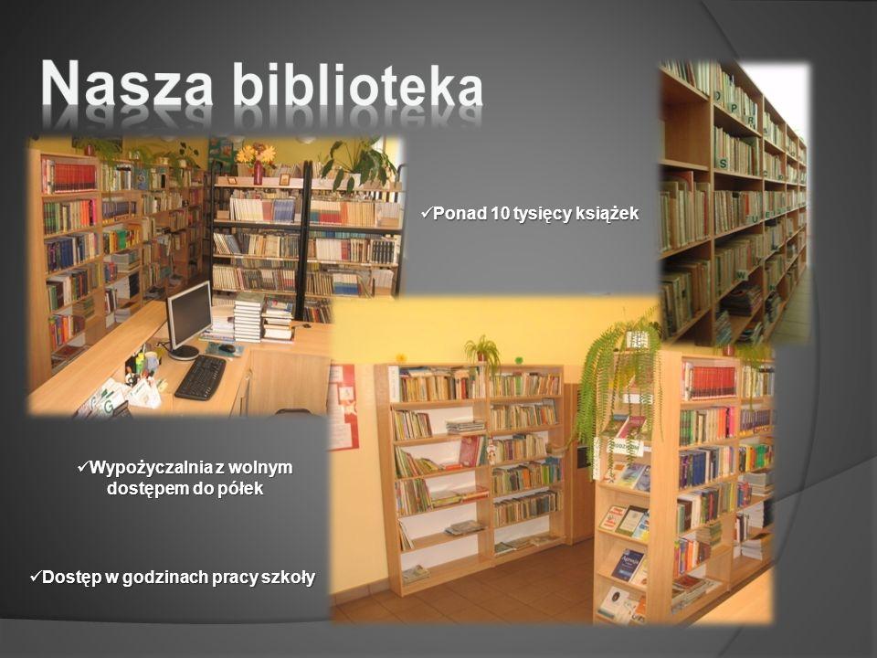 Wypożyczalnia z wolnym dostępem do półek Wypożyczalnia z wolnym dostępem do półek Ponad 10 tysięcy książek Ponad 10 tysięcy książek Dostęp w godzinach pracy szkoły Dostęp w godzinach pracy szkoły