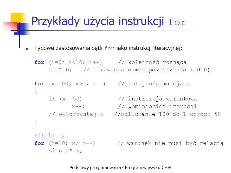Podstawy programowania - Program w języku C++ Przykłady użycia instrukcji for Typowe zastosowania pętli for jako instrukcji iteracyjnej: for (i=0; i<1