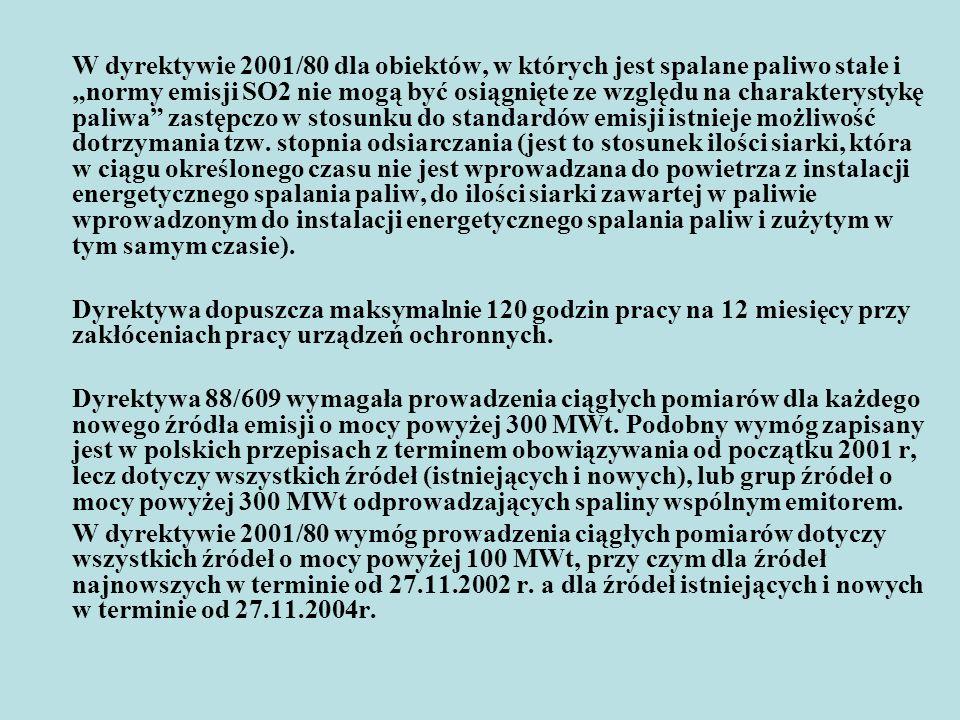 Implikacje transponowania dyrektywy dla polskiego sektora energetycznego W związku z wdrożeniem dyrektywy 2001/80 w Polsce może okazać się konieczne między innymi: w terminie do 30.06.2004 r.