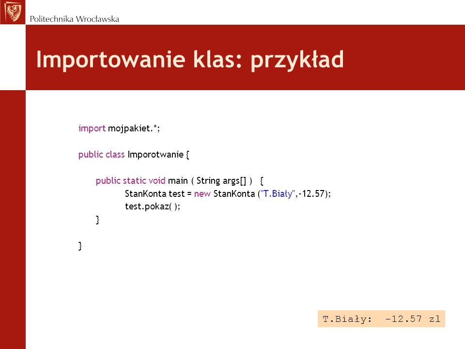 import mojpakiet.*; public class Imporotwanie { public static void main ( String args[] ) { StanKonta test = new StanKonta (