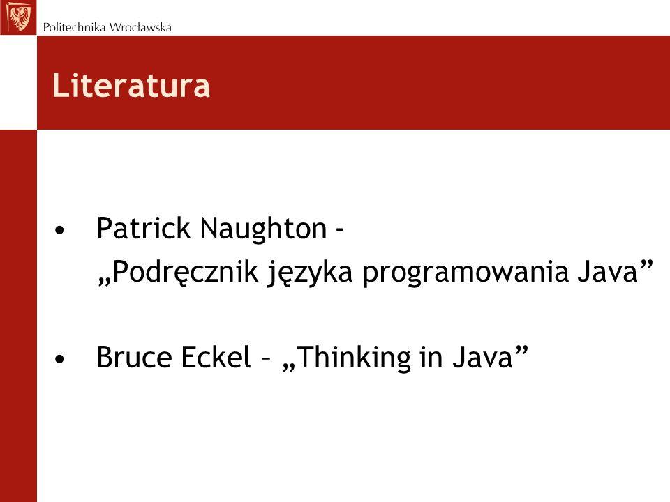 Literatura Patrick Naughton - Podręcznik języka programowania Java Bruce Eckel – Thinking in Java