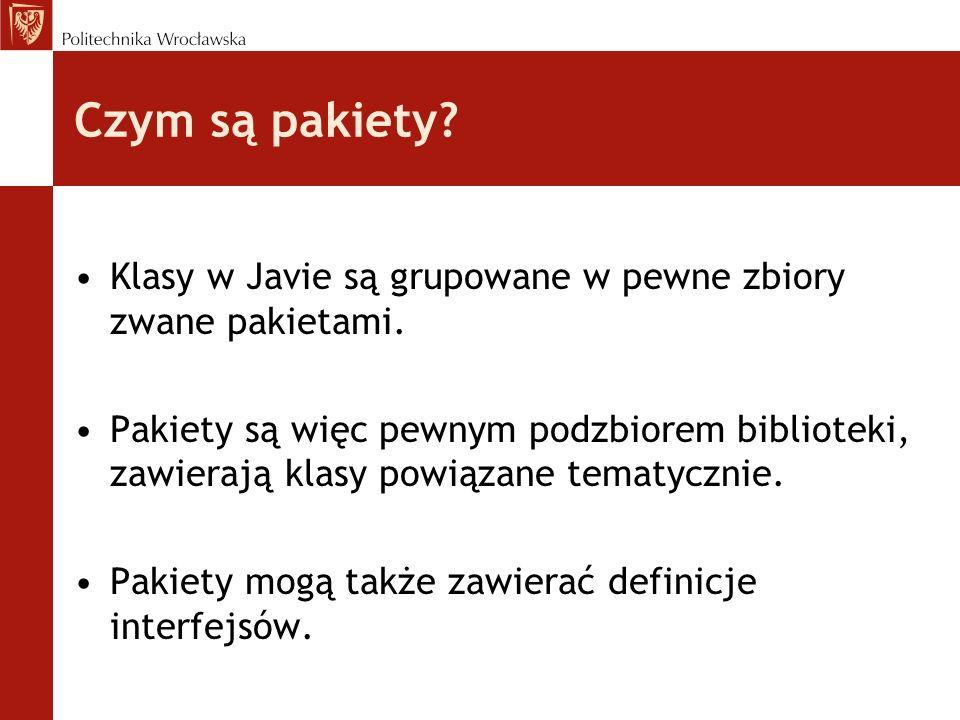 Czym są pakiety? Klasy w Javie są grupowane w pewne zbiory zwane pakietami. Pakiety są więc pewnym podzbiorem biblioteki, zawierają klasy powiązane te