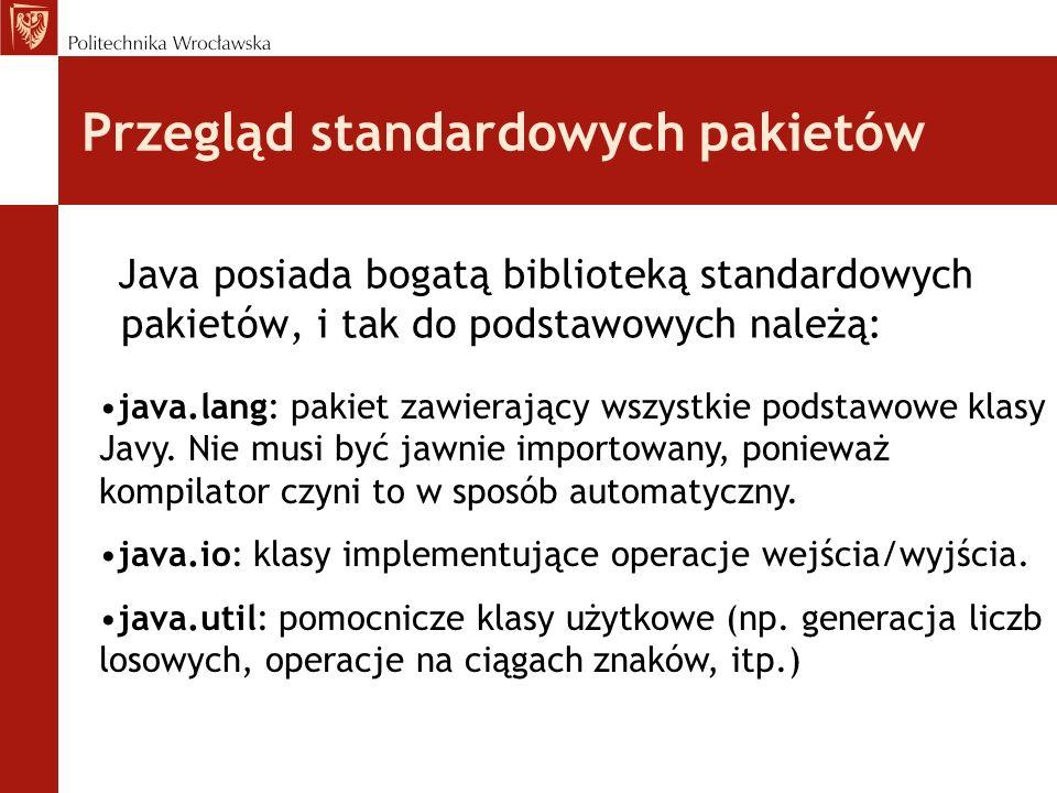 Przegląd standardowych pakietów Java posiada bogatą biblioteką standardowych pakietów, i tak do podstawowych należą: java.lang: pakiet zawierający wsz