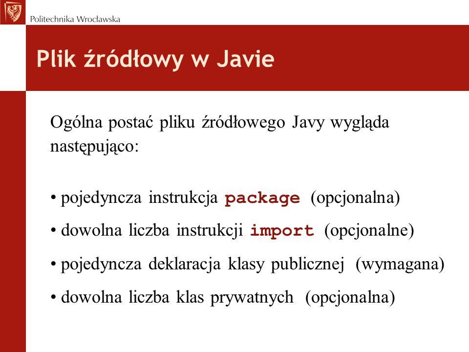 Plik źródłowy w Javie Ogólna postać pliku źródłowego Javy wygląda następująco: pojedyncza instrukcja package (opcjonalna) dowolna liczba instrukcji im