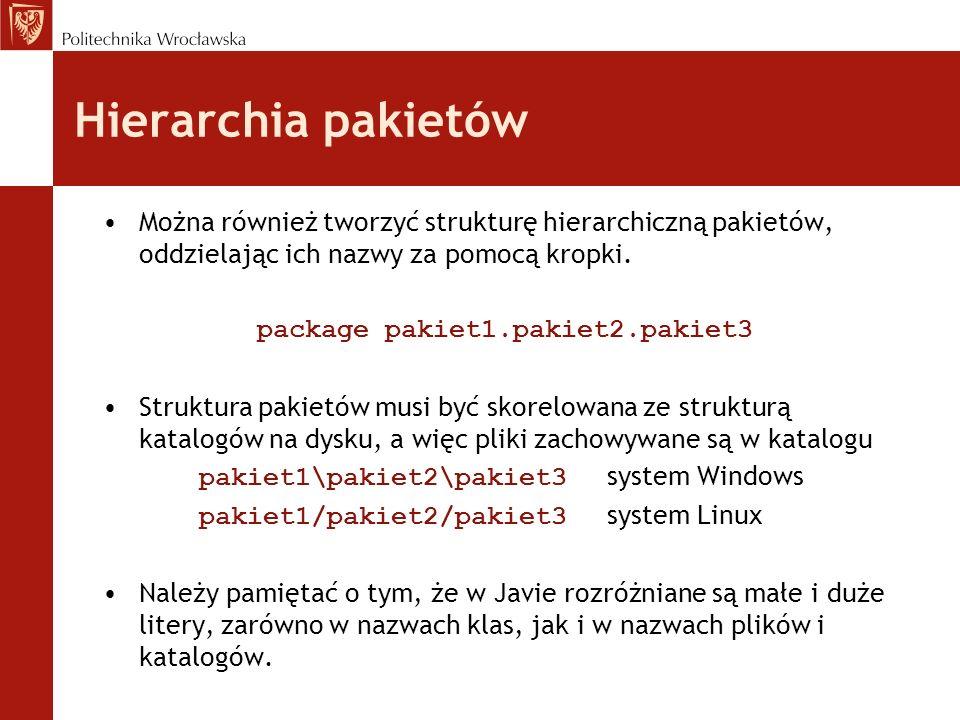 Hierarchia pakietów Można również tworzyć strukturę hierarchiczną pakietów, oddzielając ich nazwy za pomocą kropki. package pakiet1.pakiet2.pakiet3 St