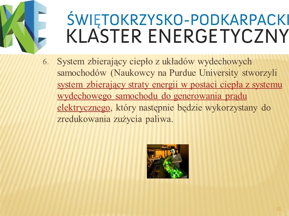6. System zbierający ciepło z układów wydechowych samochodów (Naukowcy na Purdue University stworzyli system zbierający straty energii w postaci ciepł
