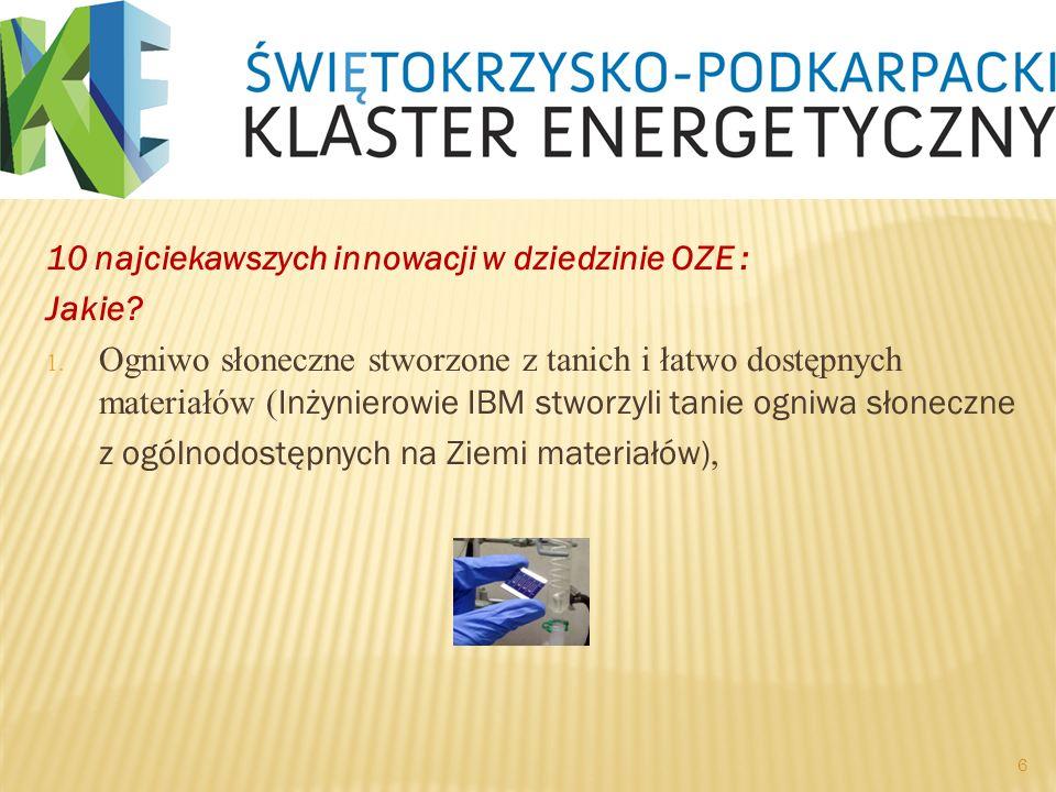 10 najciekawszych innowacji w dziedzinie OZE : Jakie? 1. Ogniwo słoneczne stworzone z tanich i łatwo dostępnych materiałów ( Inżynierowie IBM stworzyl