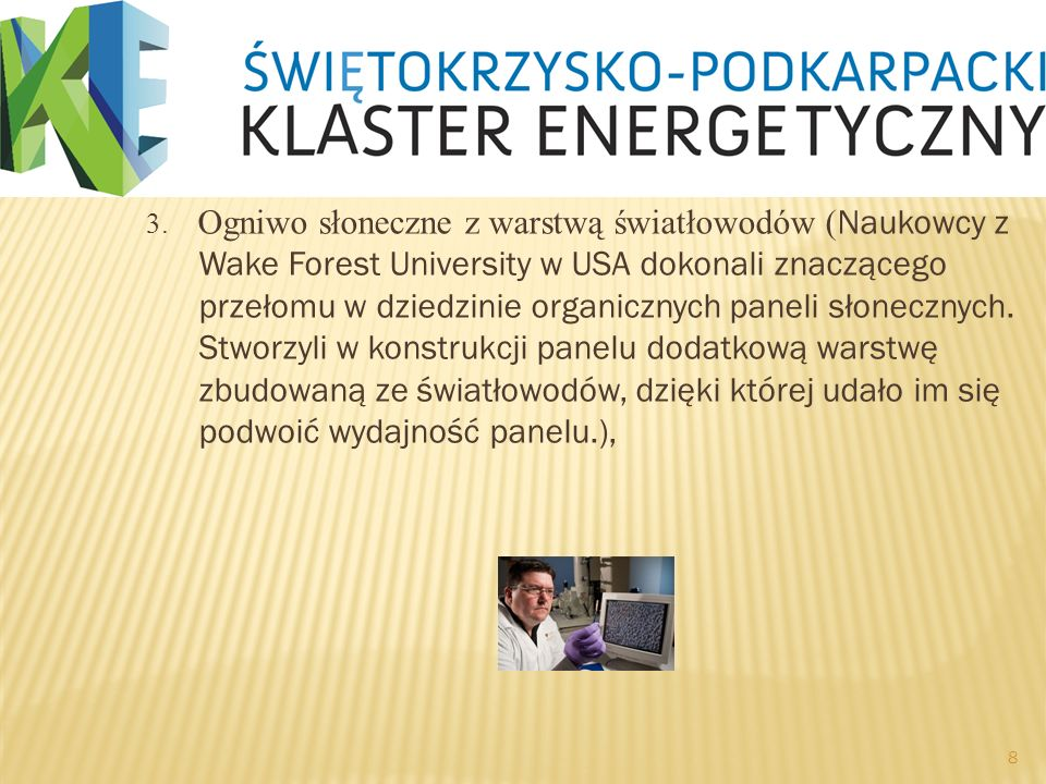 3. Ogniwo słoneczne z warstwą światłowodów ( Naukowcy z Wake Forest University w USA dokonali znaczącego przełomu w dziedzinie organicznych paneli sło