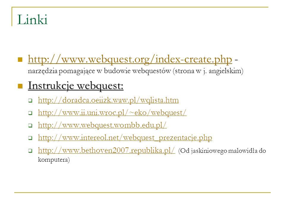 Linki http://www.webquest.org/index-create.php - narzędzia pomagające w budowie webquestów (strona w j. angielskim) http://www.webquest.org/index-crea