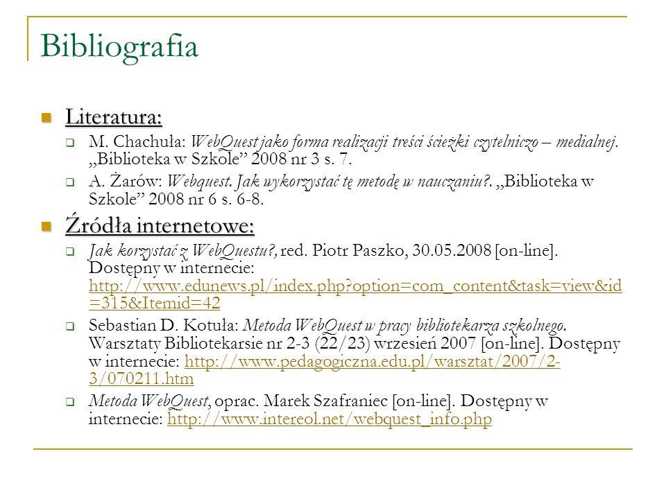 Bibliografia Literatura: Literatura: M. Chachuła: WebQuest jako forma realizacji treści ścieżki czytelniczo – medialnej. Biblioteka w Szkole 2008 nr 3