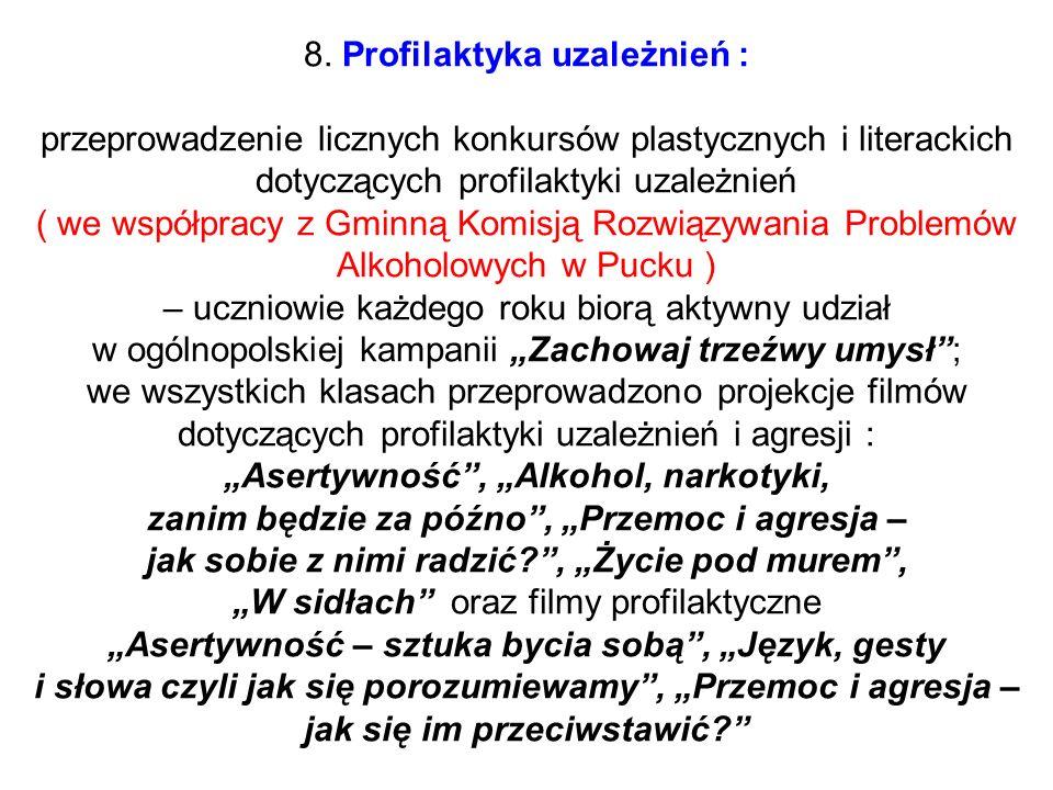 8. Profilaktyka uzależnień : przeprowadzenie licznych konkursów plastycznych i literackich dotyczących profilaktyki uzależnień ( we współpracy z Gminn