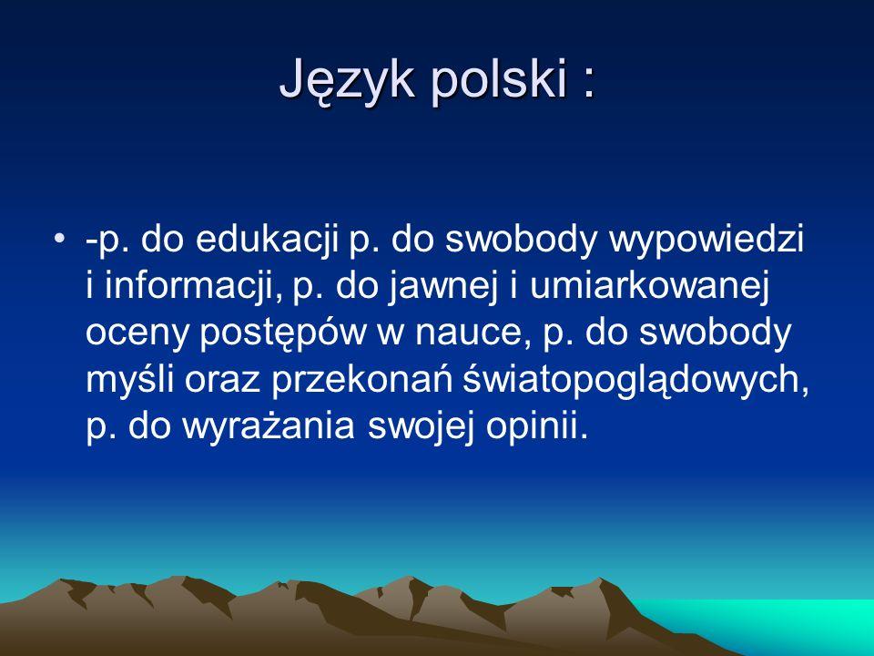 Język polski : -p. do edukacji p. do swobody wypowiedzi i informacji, p. do jawnej i umiarkowanej oceny postępów w nauce, p. do swobody myśli oraz prz