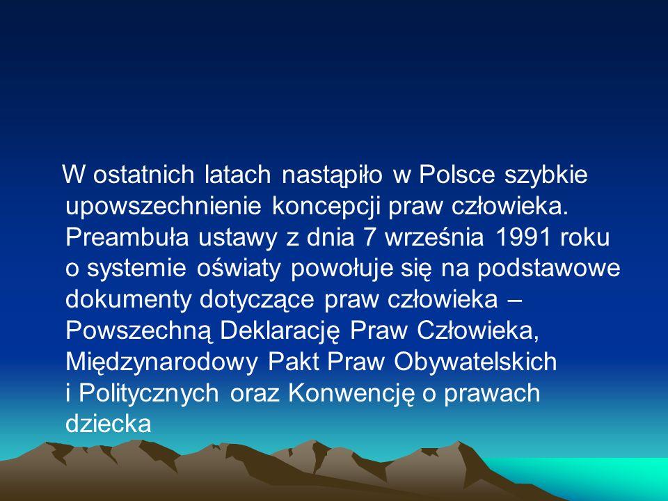W ostatnich latach nastąpiło w Polsce szybkie upowszechnienie koncepcji praw człowieka. Preambuła ustawy z dnia 7 września 1991 roku o systemie oświat