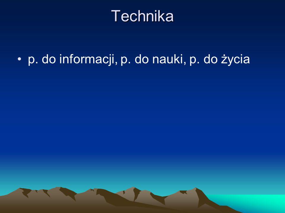 Technika p. do informacji, p. do nauki, p. do życia