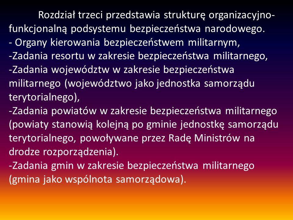 Rozdział trzeci przedstawia strukturę organizacyjno- funkcjonalną podsystemu bezpieczeństwa narodowego.