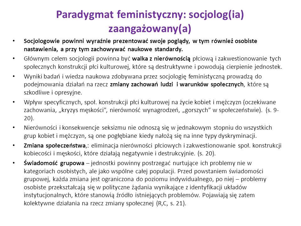 Paradygmat feministyczny: socjolog(ia) zaangażowany(a) Socjologowie powinni wyraźnie prezentować swoje poglądy, w tym również osobiste nastawienia, a
