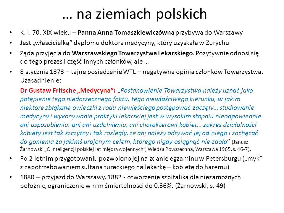 … na ziemiach polskich K. l. 70. XIX wieku – Panna Anna Tomaszkiewiczówna przybywa do Warszawy Jest właścicielką dyplomu doktora medycyny, który uzysk