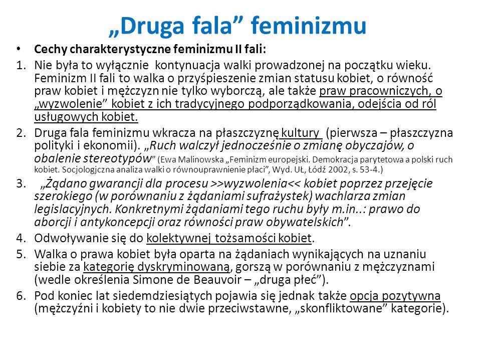 Druga fala feminizmu Cechy charakterystyczne feminizmu II fali: 1.Nie była to wyłącznie kontynuacja walki prowadzonej na początku wieku. Feminizm II f